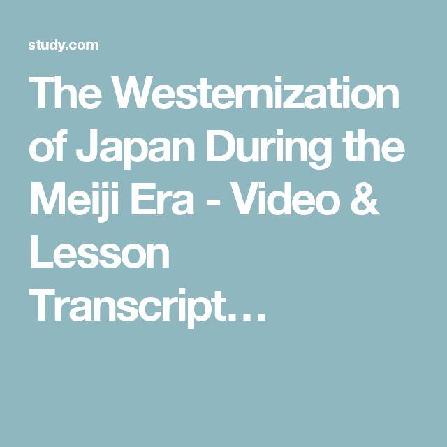 The Westernization of Japan During the Meiji Era - Video & Lesson Transcript…