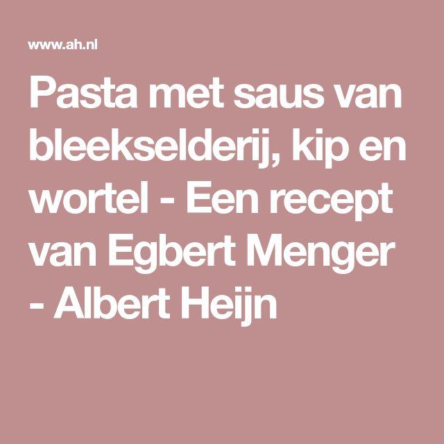 Pasta met saus van bleekselderij, kip en wortel - Een recept van Egbert Menger - Albert Heijn