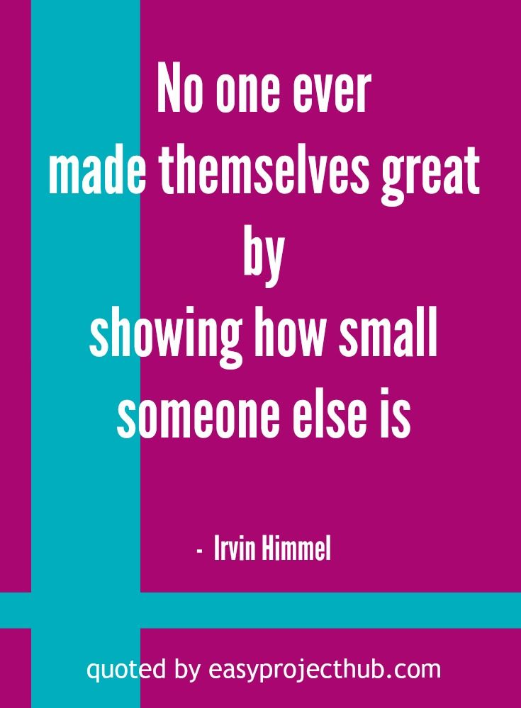 No one ever made themselves great by showing how small someone else is