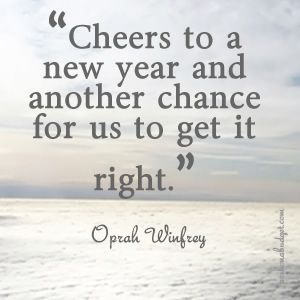 New Year quote - cheers to a new year and another chance for us to get it right - Oprah Winfrey: