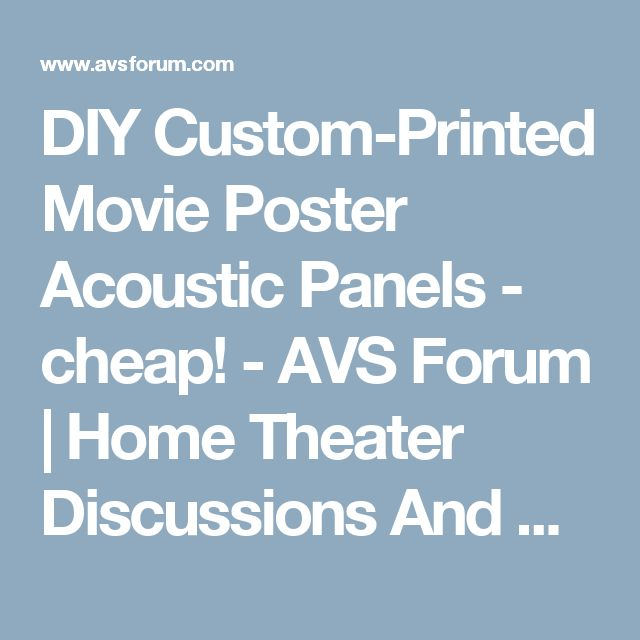 DIY Custom-Printed Movie Poster Acoustic Panels - cheap! - AVS Forum | Home Theater Discussions And Reviews