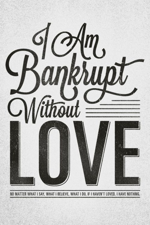 I am bankrupt without love: Inspiration, Bible Quotes, Typography Posters, 1 Corinthians, Corinthians 13, Country Lyrics, Late Night Thoughts, Love Quotes, True Stories