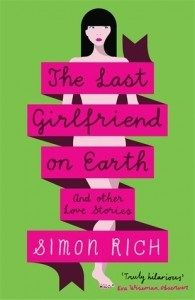 The Last Girlfriend on Earth and Other Love Stories by Simon Rich