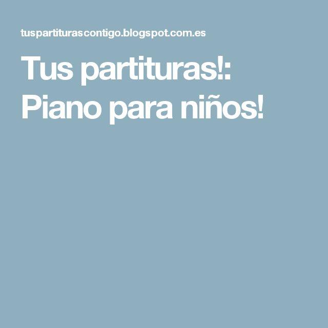 Tus partituras!: Piano para niños!