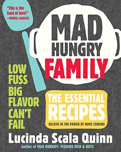 Dei idee Scala : Mad Hungry Family: The Essential Recipes by Lucinda Scala Quinn http ...