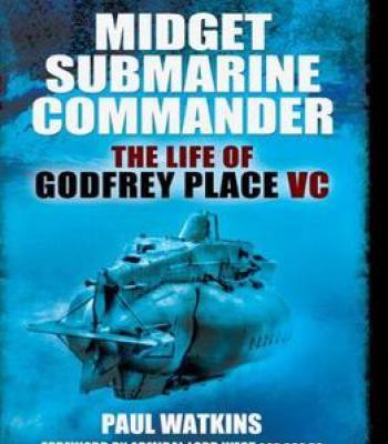 Midget Submarine Commander: The Life Of Godfrey Place Vc PDF