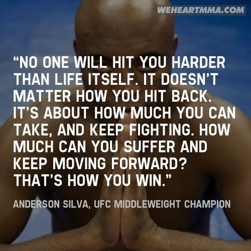 """""""No one will hit you harder than life itself. It doesn't matter how you hit back. It's about how much you can take, and keep fighting. How much can you suffer and keep moving forward? That's how you win."""" — Anderson Silva, UFC Middleweight Champion (Submitted by Cris / submit a quote)"""