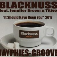 BLACKNESS feat JENNIFER BROWN & TITIYO - It Should Have Been You (Jayphies-Groove) 2017 by Jayphies-Groove on SoundCloud