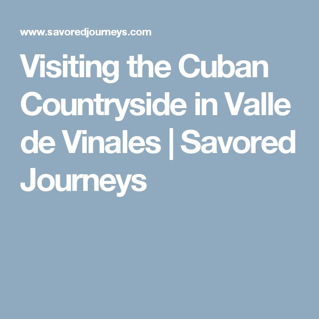 Visiting the Cuban Countryside in Valle de Vinales   Savored Journeys