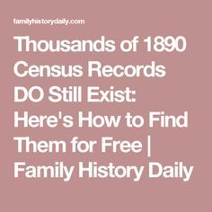 Thousands of 1890 Census Records DO Still Exist: Here's How to Find Them for Free | Family History Daily