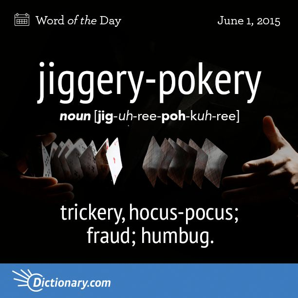 Dictionary.com's Word of the Day - jiggery-pokery - Chiefly British. trickery, hocus-pocus