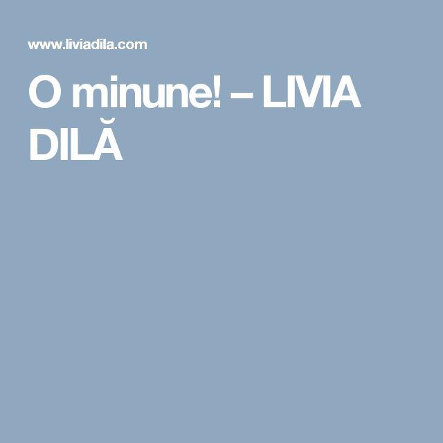 O minune! – LIVIA DILĂ