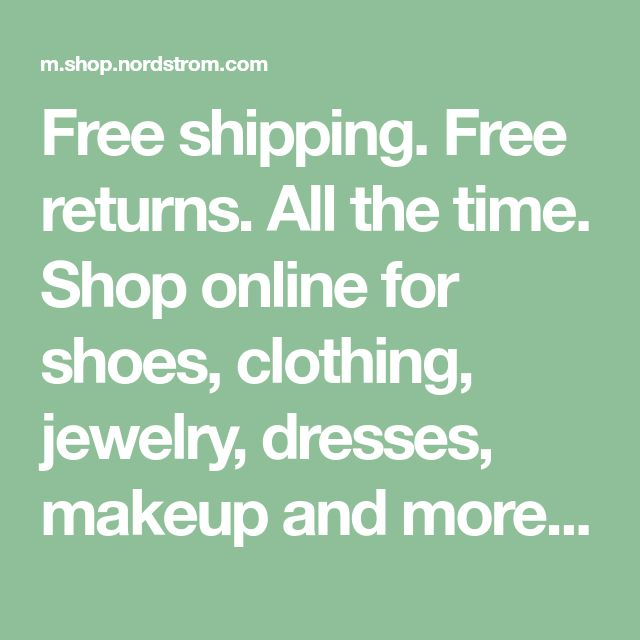 Nordstrom: Free Shipping. Free Returns. All the Time. | Shoe