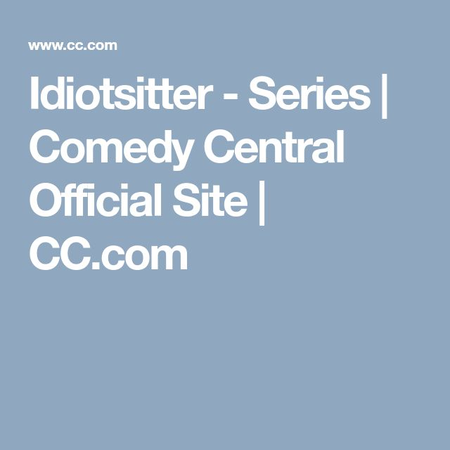 Idiotsitter - Series | Comedy Central Official Site | CC.com