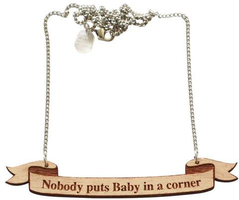 Days Of August Movie Quote Necklace - Nobody puts baby in the corner