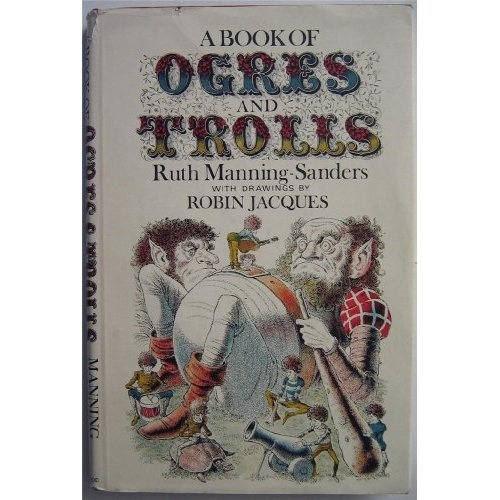 A Book of Ogres and Trolls: by Ruth Manning-Sanders, Illustrations by Robin Jacques