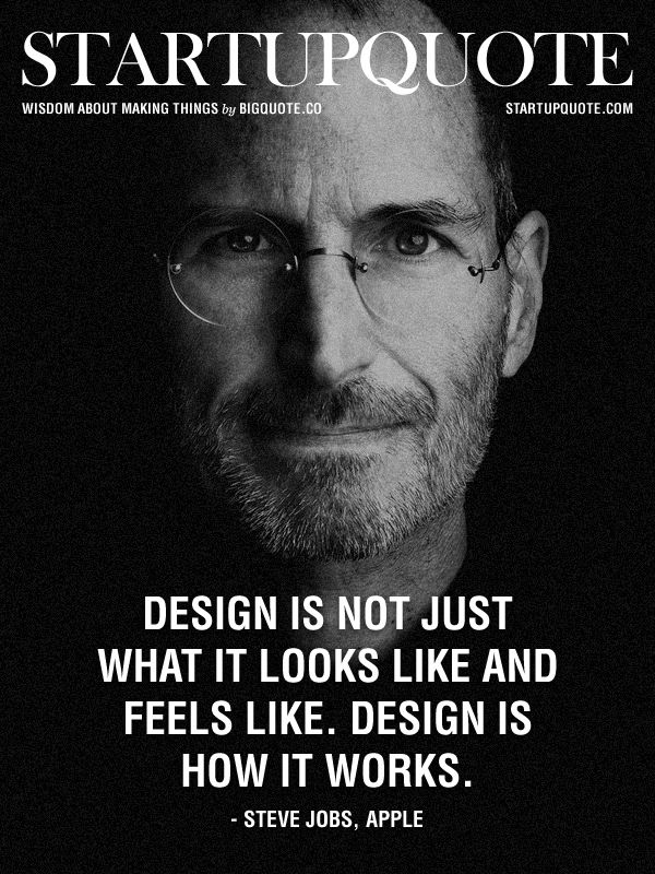 Design is not just what it looks like and feels like. Design is how it works. - Steve Jobs, Apple byStartup Quote!
