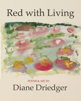 """Red with Living"" - poems & art by Diane Driedger: In this collection of poetry and art, the poet confronts the body in two different contexts: Trinidad and Tobago Carnival and breast cancer treatment. Raised Mennonite, the poet dialogues with issues around celebrating the body. In the second context, she reflects on the experience of undergoing cancer treatment and of being chronically ill. $18.95"