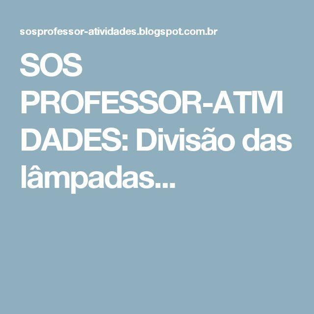 SOS PROFESSOR-ATIVIDADES: Divisão das lâmpadas...