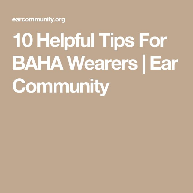 10 Helpful Tips For BAHA Wearers | Ear Community