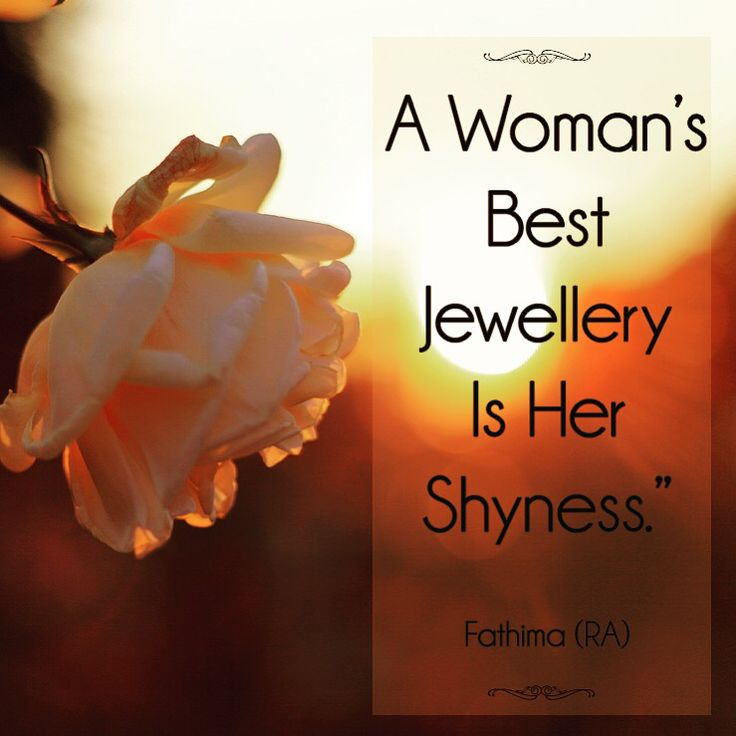 "Nothing is more beautiful than when a sister has Hayaa' (shyness). ""A woman's BEST jewelry is her shyness."""