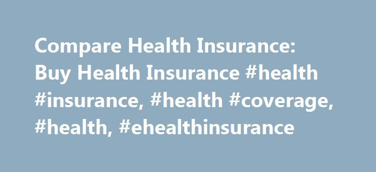 Compare Health Insurance: Buy Health Insurance #health #insurance, #health #coverage, #health, #ehealthinsurance http://bahamas.remmont.com/compare-health-insurance-buy-health-insurance-health-insurance-health-coverage-health-ehealthinsurance/  # Health Insurance Affordable health insurance for you and your family Cover medical, dental and vision care for everyone in the household with Progressive Advantage Health Insurance. It's powered by eHealth a trusted provider and with more than…