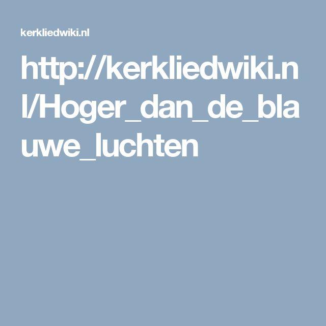 http://kerkliedwiki.nl/Hoger_dan_de_blauwe_luchten