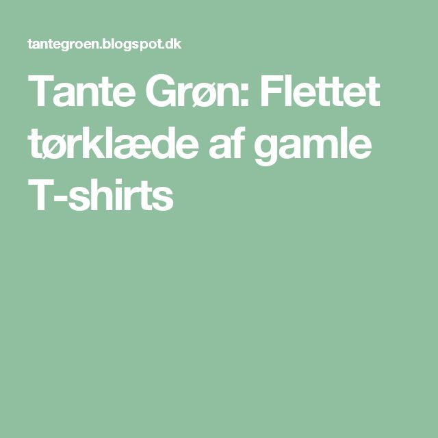 Tante Grøn: Flettet tørklæde af gamle T-shirts