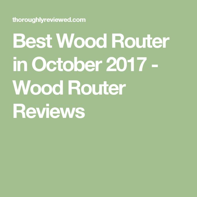 Best Wood Router in October 2017 - Wood Router Reviews