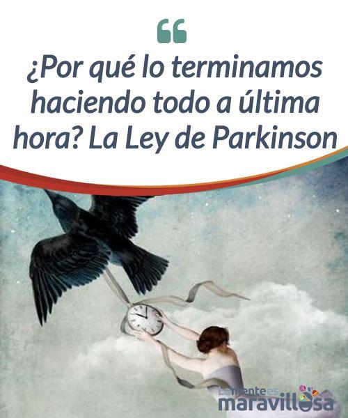 ¿Por qué lo terminamos haciendo todo a última hora? La Ley de Parkinson La Ley de #Parkinson nos recuerda que somos muy propensos a #administrar el tiempo de una manera #deficiente. Vale la pena tomarla en cuenta. #Curiosidades