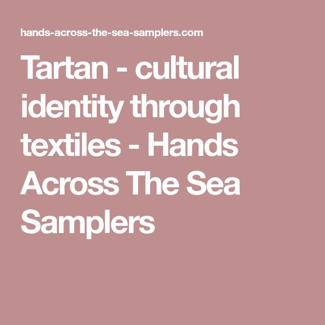 Tartan - cultural identity through textiles - Hands Across The Sea Samplers
