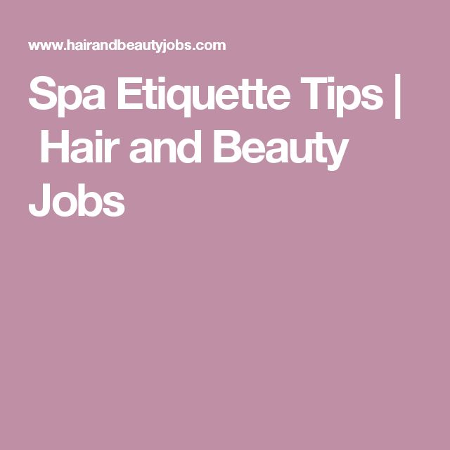 Spa Etiquette Tips | Hair and Beauty Jobs