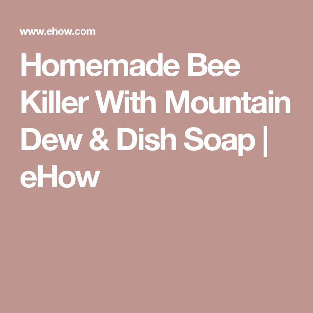 Homemade Bee Killer With Mountain Dew & Dish Soap | eHow