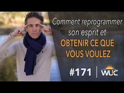 Comment reprogrammer son esprit et obtenir ce que vous voulez - #WUC 171 - YouTube
