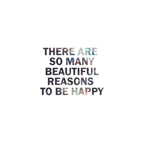 Motivational Quotes 246 There are so many beautiful reasons to be happy. Best Quotes About Life found on Polyvore