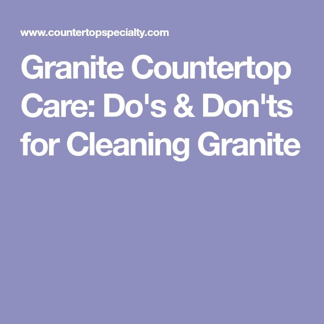 Granite Countertop Care: Do's & Don'ts for Cleaning Granite