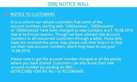 SBBJ Notice Wall The account numbers starting with '1000xxxxxxx', '2000xxxxxxx'  or '3000xxxxxxx' have been changed to new numbers w.e.f. 16.08.2016 due to technical reasons. Please visit your branch to find out your new account numbers, which you need to use post 16.08.2016.  Customers can also know their new  account number by sending an SMS - GETACCSBBJ <Old A/c No.> to 9223966666.  www.sbbjbank.com