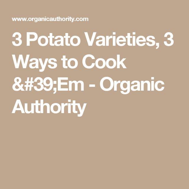 3 Potato Varieties, 3 Ways to Cook 'Em - Organic Authority