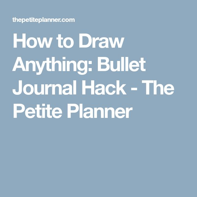 How to Draw Anything: Bullet Journal Hack - The Petite Planner