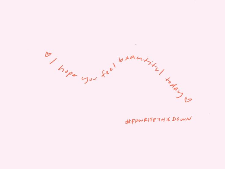 I hope you feel beautiful today | More #FPWritethisdown on Twitter