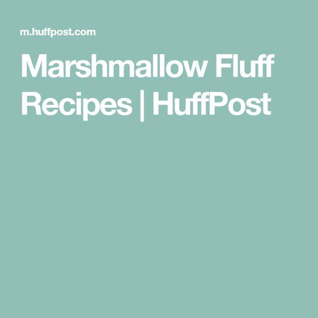 Marshmallow Fluff Recipes   HuffPost
