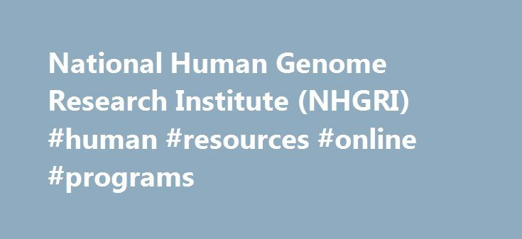 National Human Genome Research Institute (NHGRI) #human #resources #online #programs http://kansas.remmont.com/national-human-genome-research-institute-nhgri-human-resources-online-programs/  # National Human Genome Research Institute The National Human Genome Research Institute conducts genetic and genomic research, funds genetic and genomic research and promotes that research to advance genomics in health care. Highlights Community focus is central to American Indians/Alaska Natives ethics…