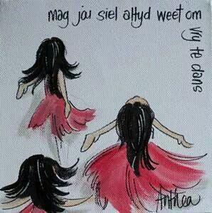 Mag jou siel altyd weet om vry te dans... - deur Anthea Art __[AntheaKlopper/FB] #Afrikaans #BesteWense #BestWishes #DanceOn!