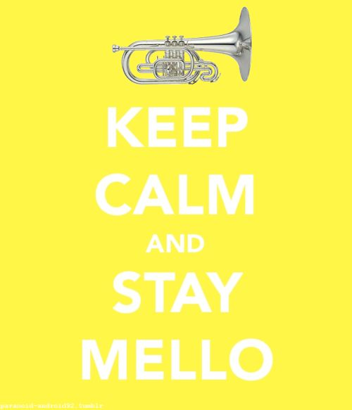 Keep calm and stay mello