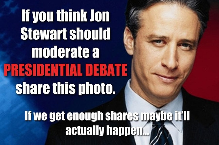 Request for Jon Stewart to host a presidential debate....--------GO JOHN GO!!!
