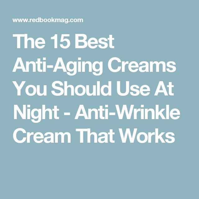 The 15 Best Anti-Aging Creams You Should Use At Night - Anti-Wrinkle Cream That Works