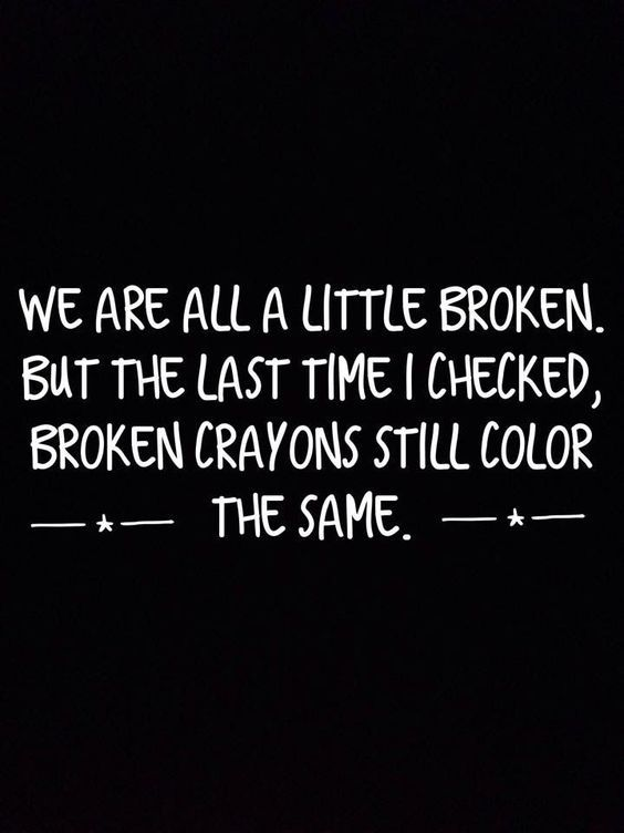 Who cares if you're broken. God has a plan for us all. You can choose to feel sorry for yourself and have hate in your heart and push/use good ppl or accept that others are broken and y'all can help each other. Gotta have some faith in someone that's loyal bc they can help by just being there for you. Or just be miserable liar.