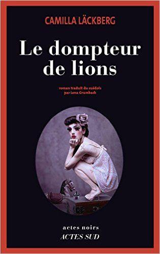 Le dompteur de lions: Amazon.fr: Camilla Läckberg, Lena Grumbach: Livres