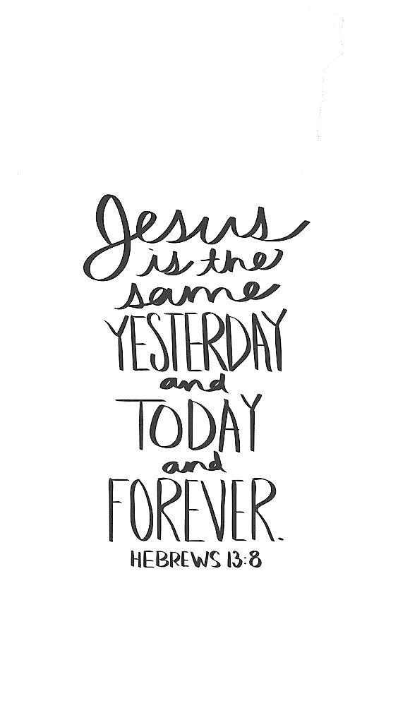 -Hebrews 13:8