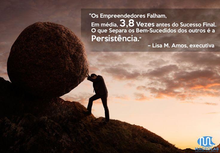 """""""Os #Empreendedores Falham em #Média 3,8 Vezes Antes do #Sucesso #Final. O que Separa os Bem-Sucedidos dos #outros é a #Persistência."""" - Lisa M. Amos   Produtos Essenciais para Sua Empresa-> Macrolab.com.br"""